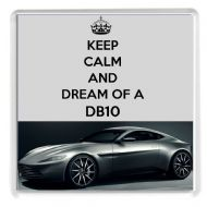 KEEP CALM AND DREAM OF A DB10 Drinks Coaster with an image of a Silver Aston Martin DB10 as driven by James Bond 007 in the film Spectre